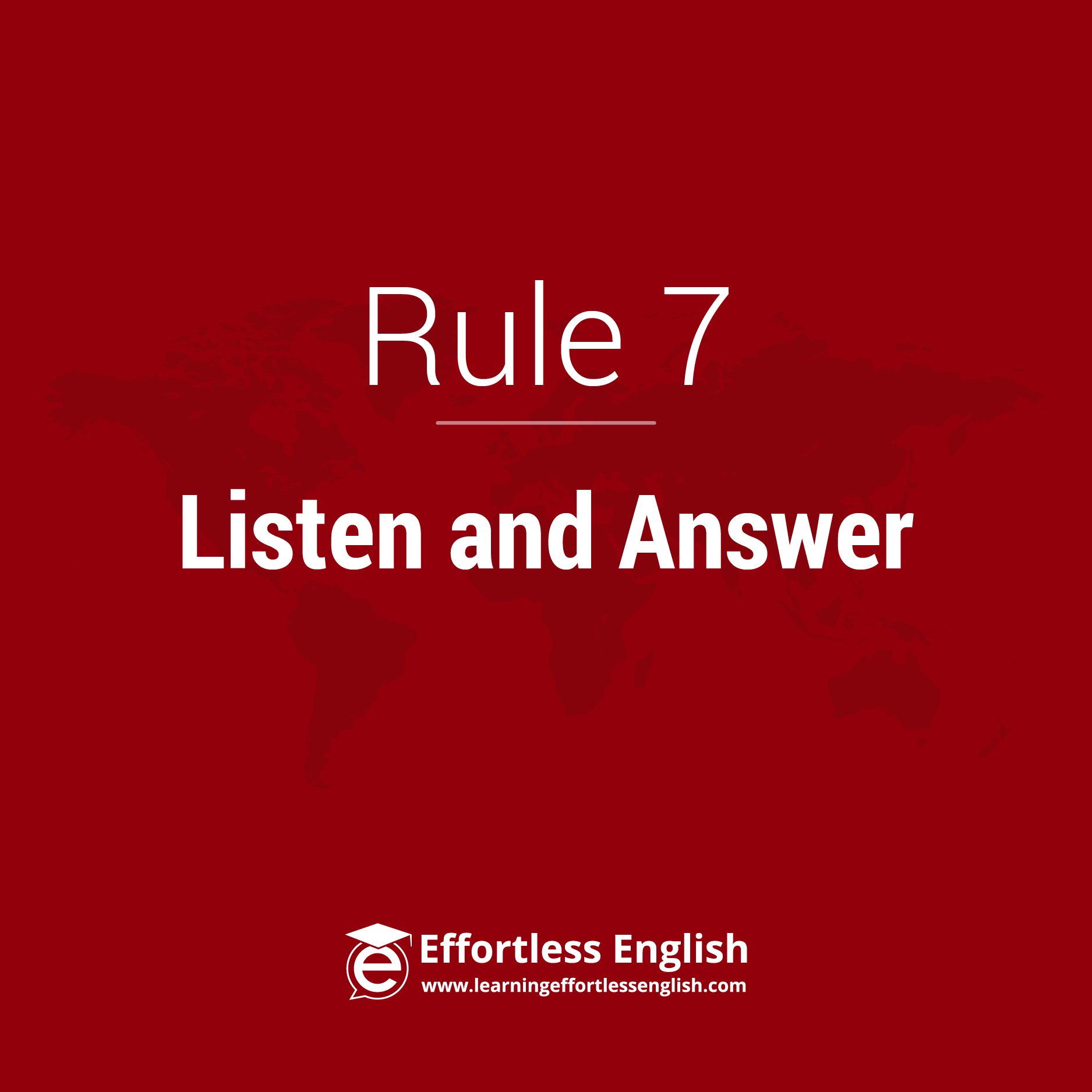 Rule 7: Listen and Answer, not Listen and Repeat