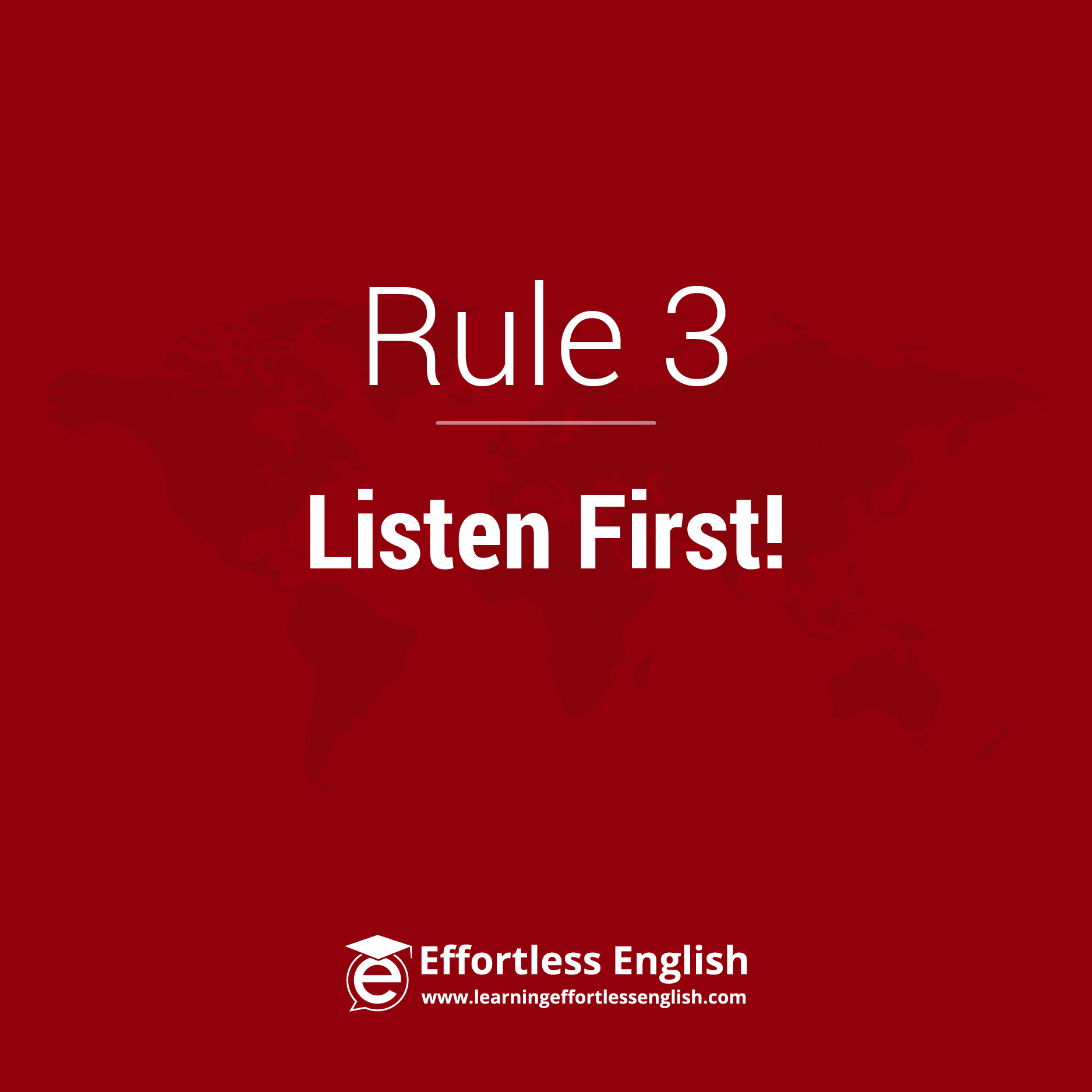 Rule 3: Listen First. Learn With Your Ears, Not Your Eyes