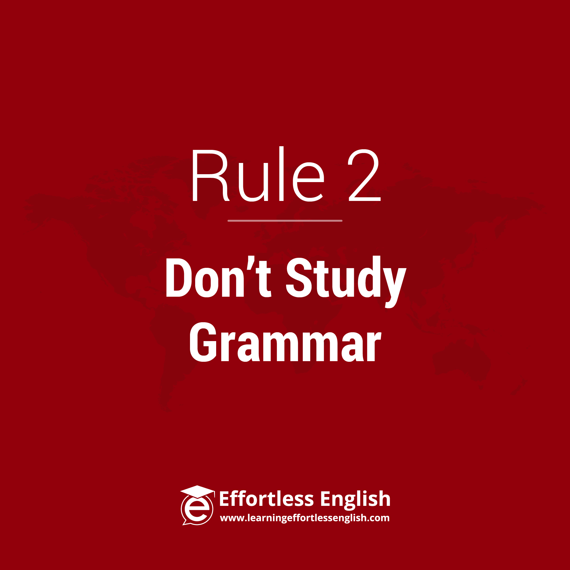 Rule 2: Don't study Grammar Rules!