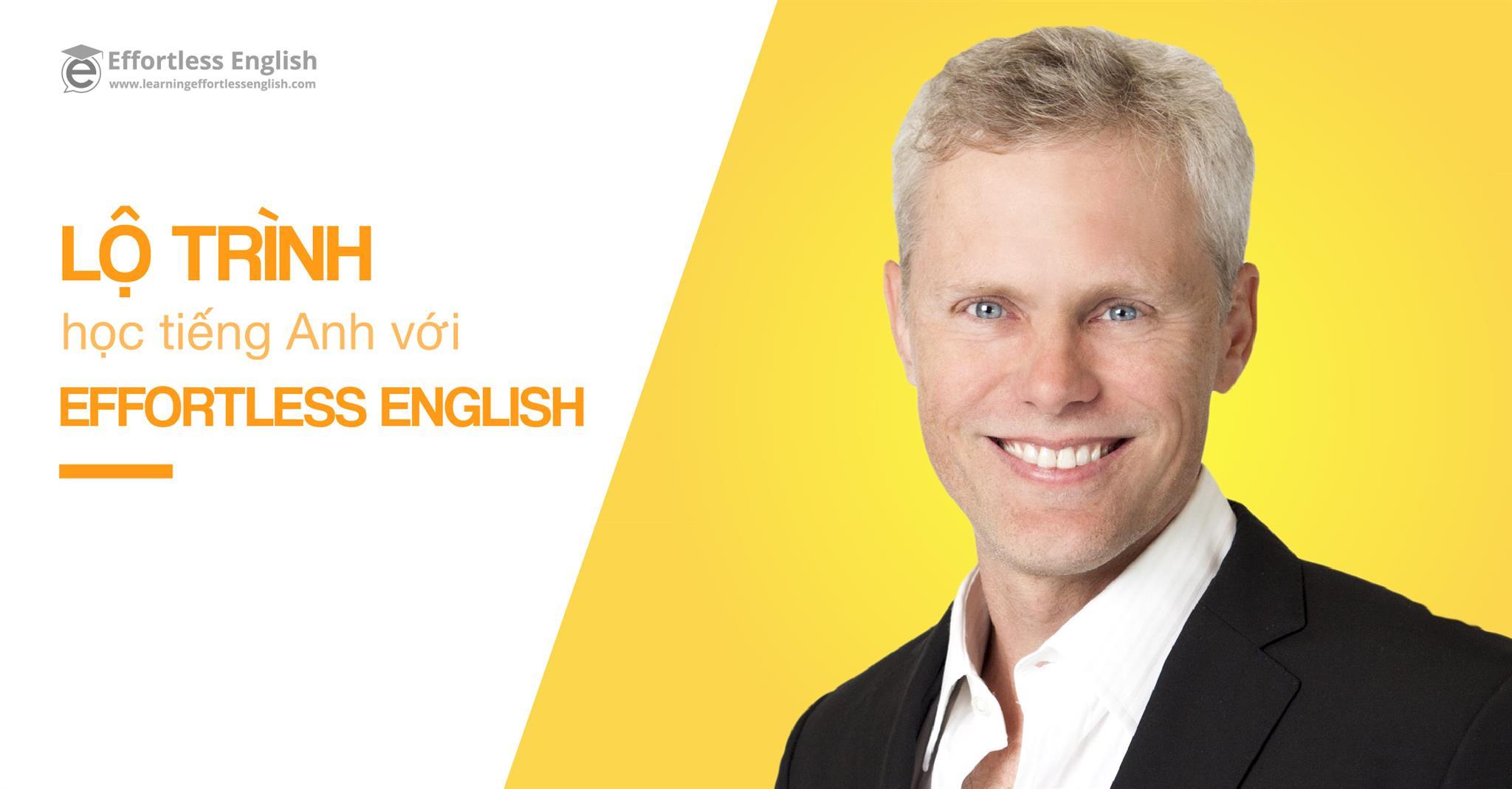 Lộ trình học Effortless English từ cơ bản đến nâng cao